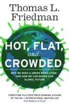 Hot, Flat, and Crowded - Why The World Needs A Green Revolution - and How We Can Renew Our Global Future eBook by Thomas L. Friedman