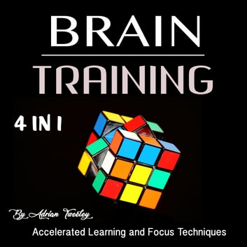 Brain Training - Accelerated Learning and Focus Techniques audiobook by Adrian Tweeley