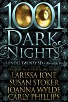 1001 Dark Nights: Bundle Twenty-Six ebook by Larissa Ione, Susan Stoker, Joanna Wylde,...