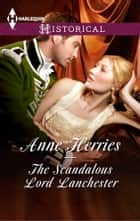 The Scandalous Lord Lanchester ebook by Anne Herries