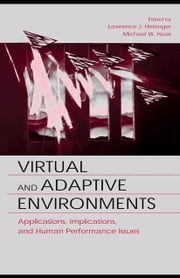 Virtual and Adaptive Environments: Applications, Implications, and Human Performance Issues ebook by Hettinger, Lawrence J.