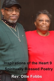 Inspirations of the Heart 9 - Spiritually Blessed Poetry ebook by Rev. Ollie Fobbs