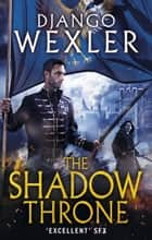 The Shadow Throne - The Shadow Campaign ebook by Django Wexler