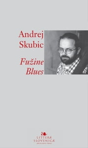 Fužine Blues ebook by Andrej E. Skubic, Lenart Zajc, David Limon,...