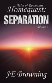 Homequest: Separation - Tales of Roumanhi ebook by JE Browning