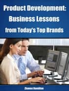 Product Development: Business Lessons from Today's Top Brands eBook par Zhanna Hamilton