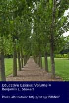 Educative Essays: Volume 4 ebook by Benjamin L. Stewart