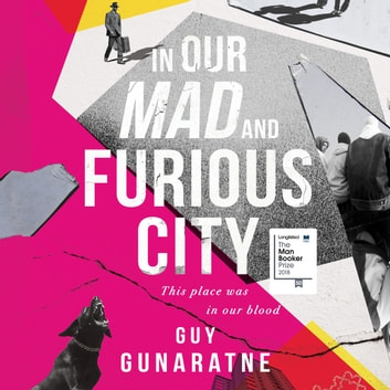 In Our Mad and Furious City - Winner of the International Dylan Thomas Prize audiobook by Guy Gunaratne