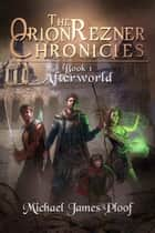 Afterworld: The Orion Rezner Chronicles eBook par Michael James Ploof
