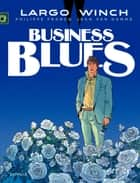 Largo Winch - Tome 4 - Business Blues ebook by Philippe Francq, Jean Van Hamme