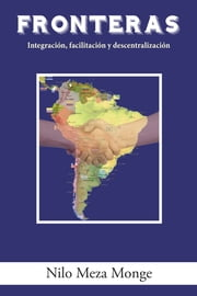 Fronteras - Integracin, Facilitacin Y Descentralizacin ebook by Nilo Meza Monge