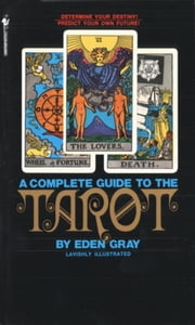The Complete Guide to the Tarot ebook by Eden Gray