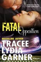 Fatal Opposition ebook by Tracee Lydia Garner