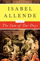 The Sum of Our Days - A Memoir ebook by Isabel Allende