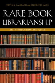 Rare Book Librarianship: An Introduction and Guide ebook by Geoffrey D. Smith,Steven K. Galbraith,Joel B. Silver