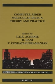 Computer Aided Molecular Design - Theory and Practice ebook by Luke Achenie,Venkat Venkatasubramanian,Rafiqul Gani