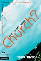 The Out of Bounds Church? - Learning to Create a Community of Faith in a Culture of Change ebook by
