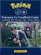Pokemon Go: Pokemon Go Unofficial Guide (Android, iOS, Secrets, Tips, Tricks, Hints) ebook by James