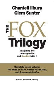 The Fox Trilogy - Imagining the unimaginable and dealing with it ebook by Chantell Ilbury,Clem Sunter