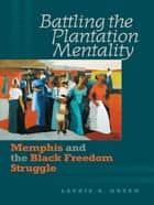 Battling the Plantation Mentality - Memphis and the Black Freedom Struggle ebook by Laurie B. Green