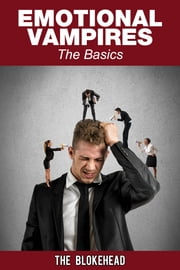 Emotional Vampires: The Basics ebook by The Blokehead