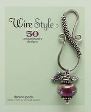 Wire Style - 5 Unique Jewelry Designs ebook by Denise Peck