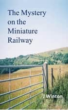 The Mystery on the Miniature Railway ebook by J Winton