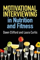 Motivational Interviewing in Nutrition and Fitness ebook by Dawn Clifford, PhD,Laura Curtis, MS, RD
