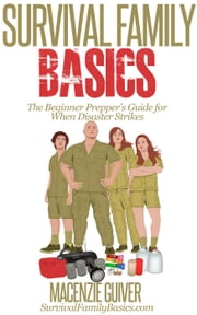 The Beginner Prepper's Guide for When Disaster Strikes - Survival Family Basics - Preppers Survival Handbook Series ebook by Macenzie Guiver