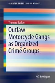 Outlaw Motorcycle Gangs as Organized Crime Groups ebook by Thomas Barker