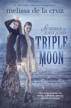 Triple Moon ebook by Melissa de la Cruz