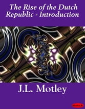 The Rise of the Dutch Republic - Introduction ebook by J.L. Motley