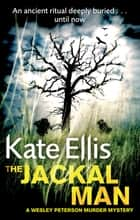 The Jackal Man - Book 15 in the DI Wesley Peterson crime series ebook by Kate Ellis