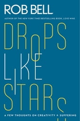 Drops Like Stars - A Few Thoughts on Creativity and Suffering ebook by Rob Bell,Don Golden