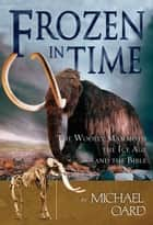 Frozen in Time ebook by Michael Oard