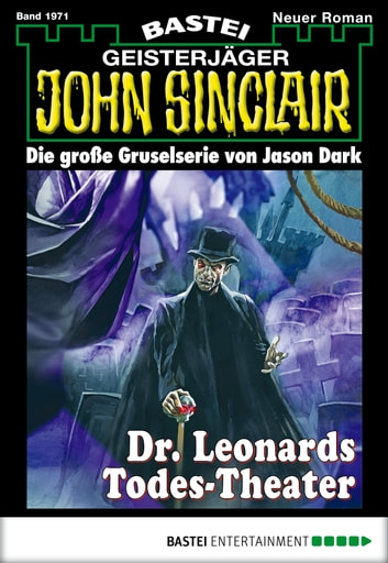 John Sinclair - Folge 1971 - Dr. Leonards Todes-Theater ebook by Marc Freund