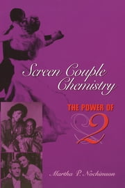 Screen Couple Chemistry - The Power of 2 ebook by Martha P. Nochimson