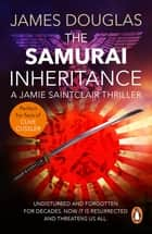 The Samurai Inheritance - An adrenalin-fuelled historical thriller that will have you absolutely hooked from the start ebook by James Douglas