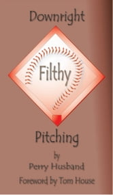 Downright Filthy Pitching Book 1: The Science of Effective Velocity ebook by Perry Husband