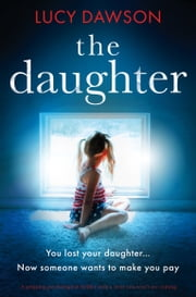 The Daughter - A gripping psychological thriller with a twist you won't see coming ebook by Lucy Dawson