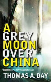 A Grey Moon Over China ebook by Thomas A. Day