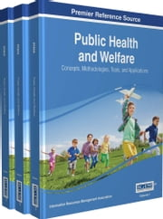 Public Health and Welfare - Concepts, Methodologies, Tools, and Applications ebook by Information Resources Management Association