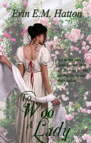 To Woo A Lady ebook by Erin E.M. Hatton
