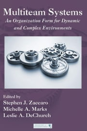 Multiteam Systems - An Organization Form for Dynamic and Complex Environments ebook by Stephen J. Zaccaro,Michelle A. Marks,Leslie DeChurch
