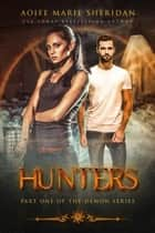 Hunters - The Demon Series ebook by Aoife Marie Sheridan