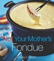 Not Your Mother's Fondue ebook by Hallie Harron