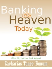 Banking In Heaven Today (The Christian And Money) ebook by Zacharias Tanee Fomum