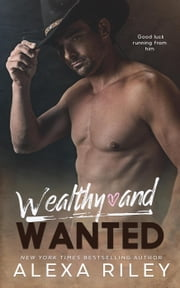 Wealthy and Wanted ebook by Alexa Riley