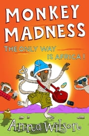 Monkey Madness - The Only Way Is Africa! ebook by Anna Wilson