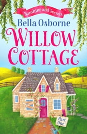 Willow Cottage – Part One: Sunshine and Secrets (Willow Cottage Series) ebook by Bella Osborne